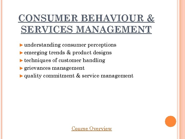 CONSUMER BEHAVIOUR & SERVICES MANAGEMENT ► understanding consumer perceptions ► emerging trends & product