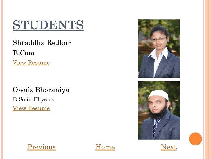 STUDENTS Shraddha Redkar B. Com View Resume Owais Bhoraniya B. Sc in Physics View