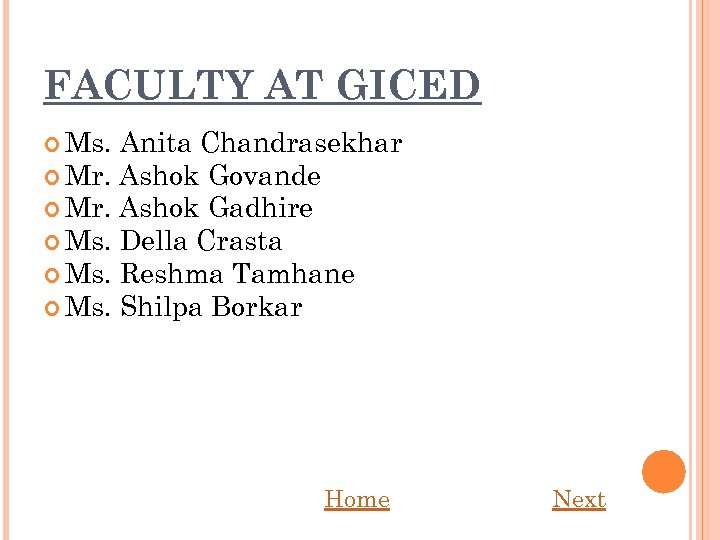 FACULTY AT GICED Ms. Anita Chandrasekhar Mr. Ashok Govande Mr. Ashok Gadhire Ms. Della