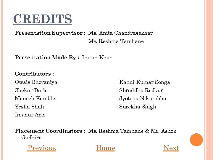 CREDITS Presentation Supervisor : Ms. Anita Chandrasekhar Ms. Reshma Tamhane Presentation Made By :