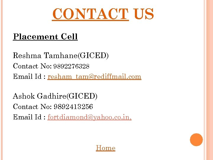 CONTACT US Placement Cell Reshma Tamhane(GICED) Contact No: 9892276328 Email Id : resham_tam@rediffmail. com
