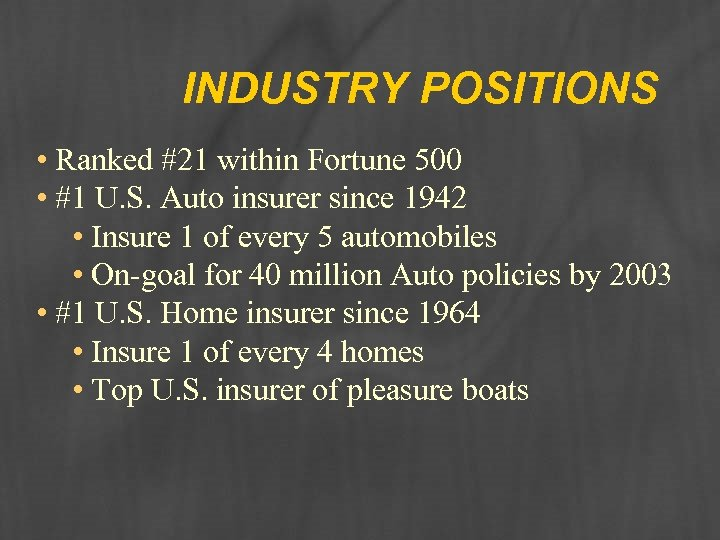 INDUSTRY POSITIONS • Ranked #21 within Fortune 500 • #1 U. S. Auto insurer