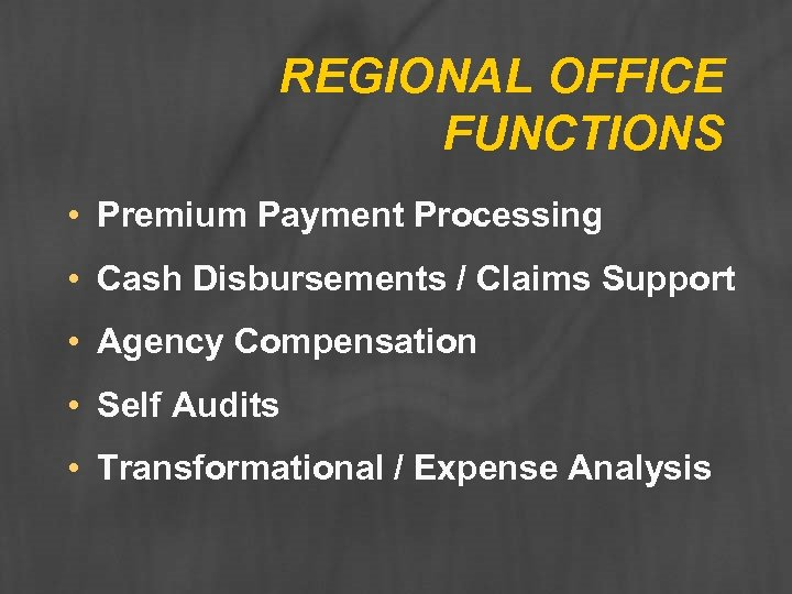 REGIONAL OFFICE FUNCTIONS • Premium Payment Processing • Cash Disbursements / Claims Support •