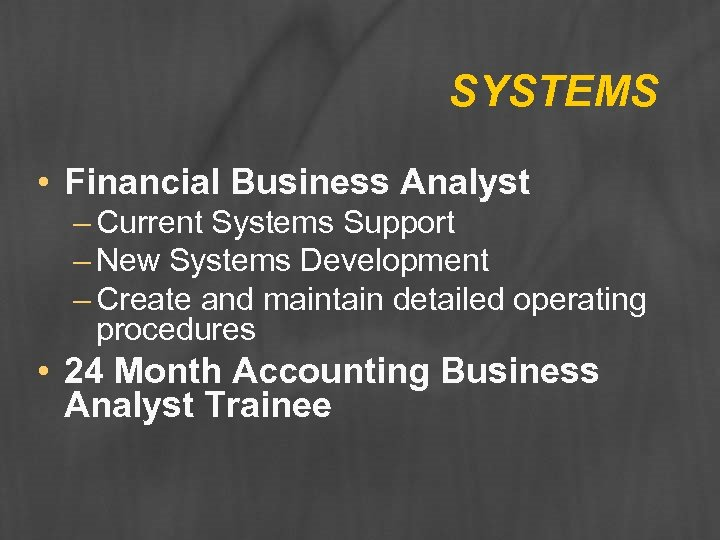 SYSTEMS • Financial Business Analyst – Current Systems Support – New Systems Development –