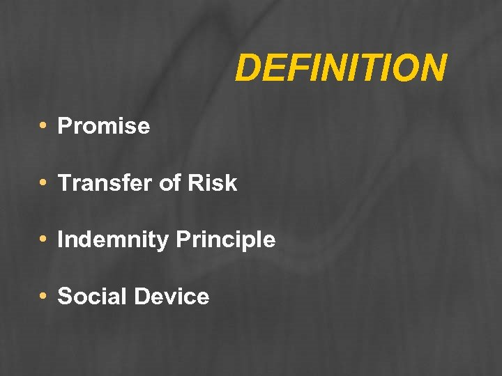DEFINITION • Promise • Transfer of Risk • Indemnity Principle • Social Device