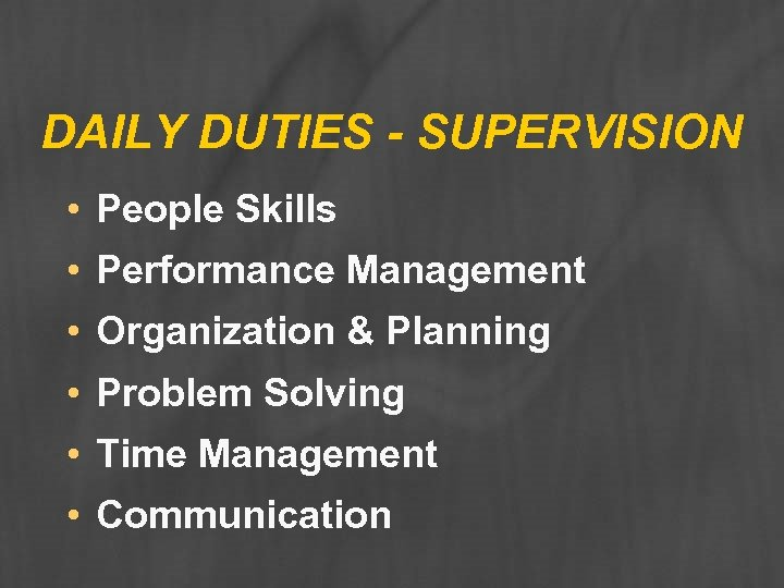 DAILY DUTIES - SUPERVISION • People Skills • Performance Management • Organization & Planning