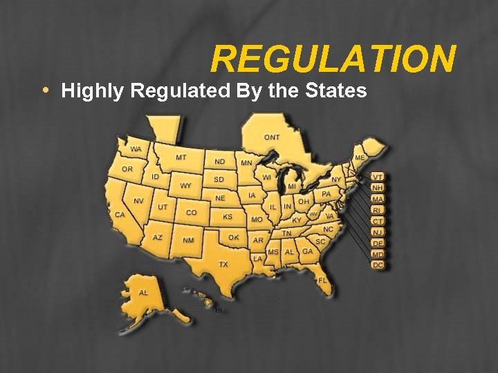 REGULATION • Highly Regulated By the States