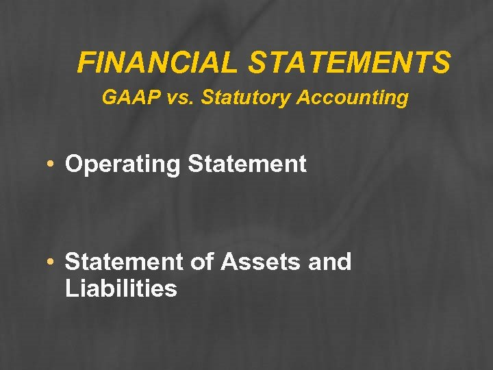 FINANCIAL STATEMENTS GAAP vs. Statutory Accounting • Operating Statement • Statement of Assets and