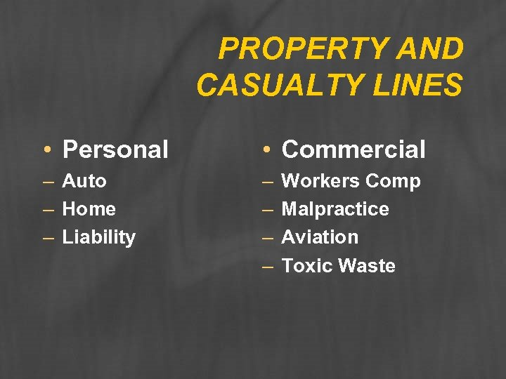 PROPERTY AND CASUALTY LINES • Personal • Commercial – Auto – Home – Liability