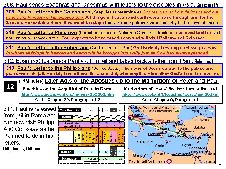 308. Paul sends Epaphras and Onesimus with letters to the disciples in Asia. Colossians