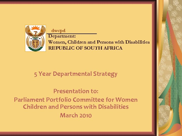 dwcpd Department: Women, Children and Persons with Disabilities REPUBLIC OF SOUTH AFRICA 5 Year
