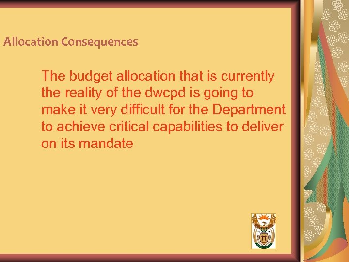 Allocation Consequences The budget allocation that is currently the reality of the dwcpd is