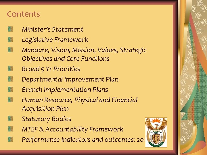 Contents Minister's Statement Legislative Framework Mandate, Vision, Mission, Values, Strategic Objectives and Core Functions