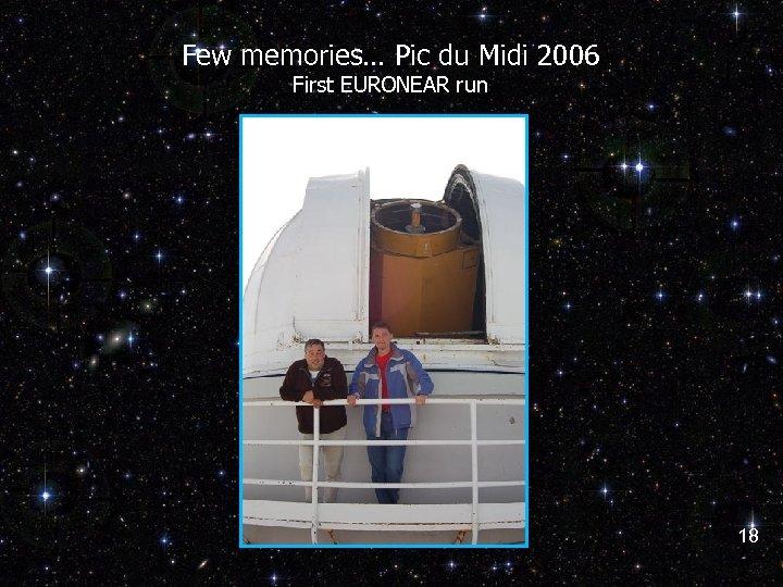 Few memories… Pic du Midi 2006 First EURONEAR run 18