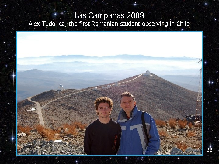 Las Campanas 2008 Alex Tudorica, the first Romanian student observing in Chile 22