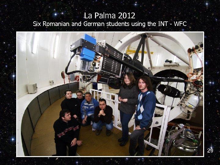 La Palma 2012 Six Romanian and German students using the INT - WFC 29