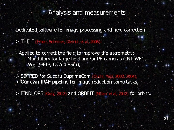 Analysis and measurements Dedicated software for image processing and field correction: > THELI (Erben,