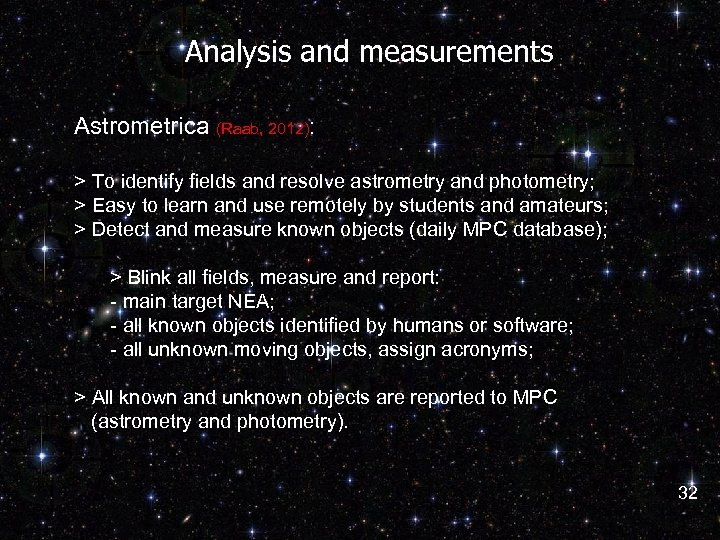 Analysis and measurements Astrometrica (Raab, 2012): > To identify fields and resolve astrometry and