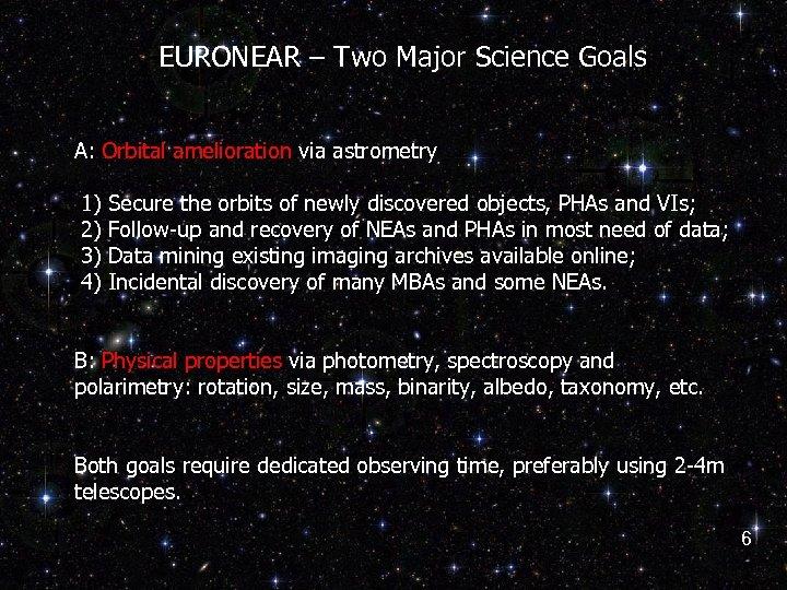 EURONEAR – Two Major Science Goals A: Orbital amelioration via astrometry 1) 2) 3)
