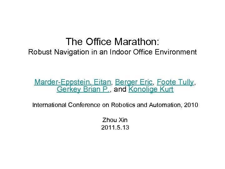 The Office Marathon: Robust Navigation in an Indoor Office Environment Marder-Eppstein, Eitan, Berger Eric,