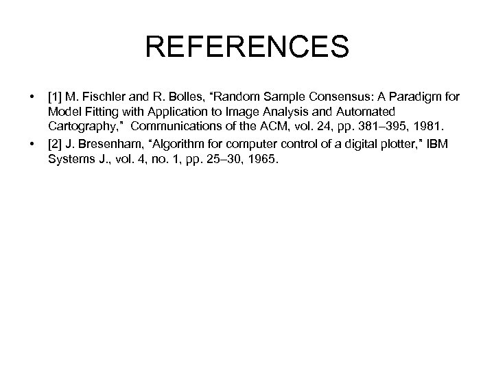 """REFERENCES • • [1] M. Fischler and R. Bolles, """"Random Sample Consensus: A Paradigm"""