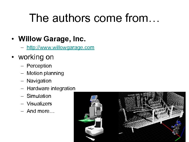 The authors come from… • Willow Garage, Inc. – http: //www. willowgarage. com •
