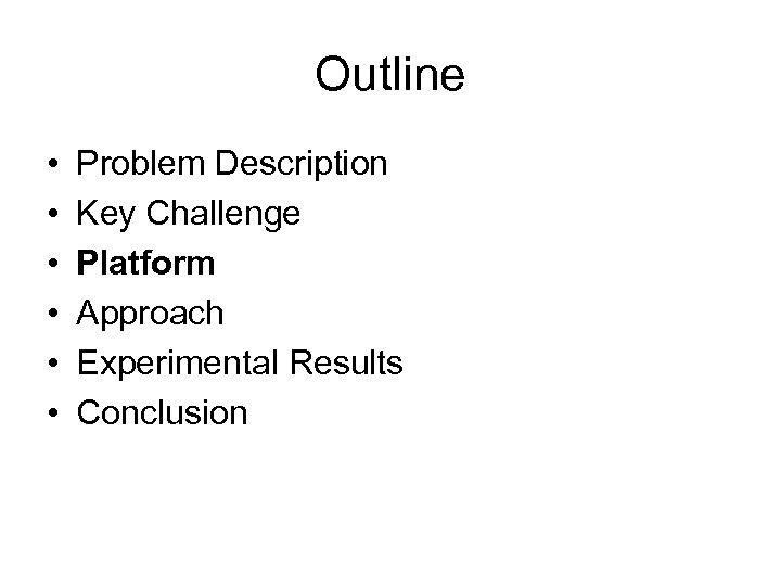 Outline • • • Problem Description Key Challenge Platform Approach Experimental Results Conclusion
