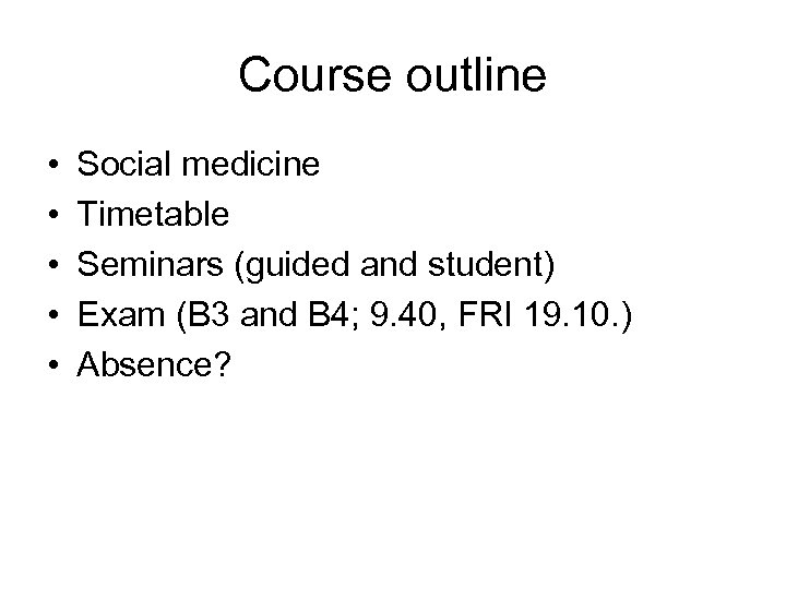 Course outline • • • Social medicine Timetable Seminars (guided and student) Exam (B