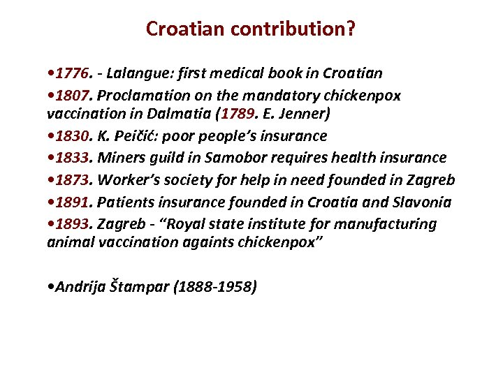Croatian contribution? • 1776. - Lalangue: first medical book in Croatian • 1807. Proclamation