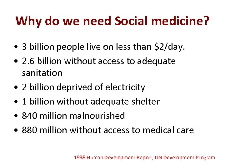 Why do we need Social medicine? • 3 billion people live on less than