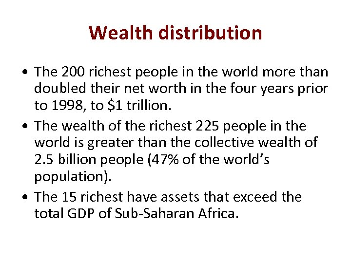 Wealth distribution • The 200 richest people in the world more than doubled their