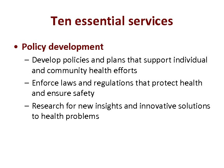 Ten essential services • Policy development – Develop policies and plans that support individual