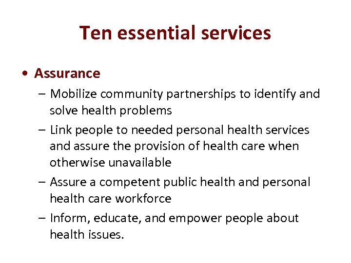 Ten essential services • Assurance – Mobilize community partnerships to identify and solve health