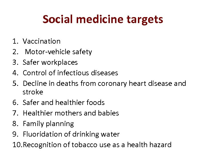 Social medicine targets 1. 2. 3. 4. 5. Vaccination Motor-vehicle safety Safer workplaces Control