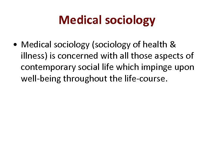 Medical sociology • Medical sociology (sociology of health & illness) is concerned with all