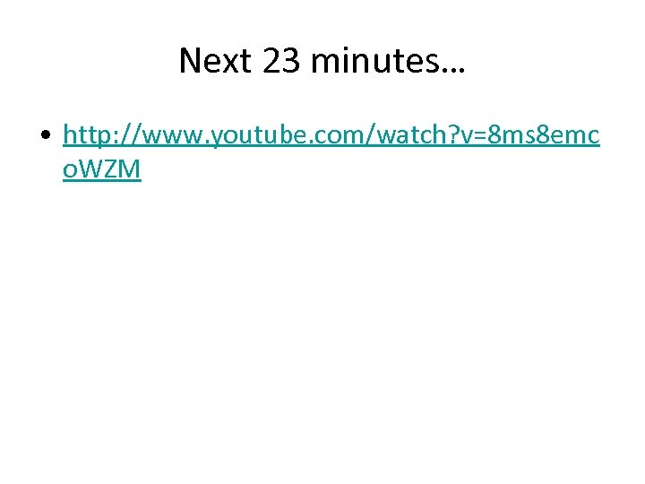 Next 23 minutes… • http: //www. youtube. com/watch? v=8 ms 8 emc o. WZM