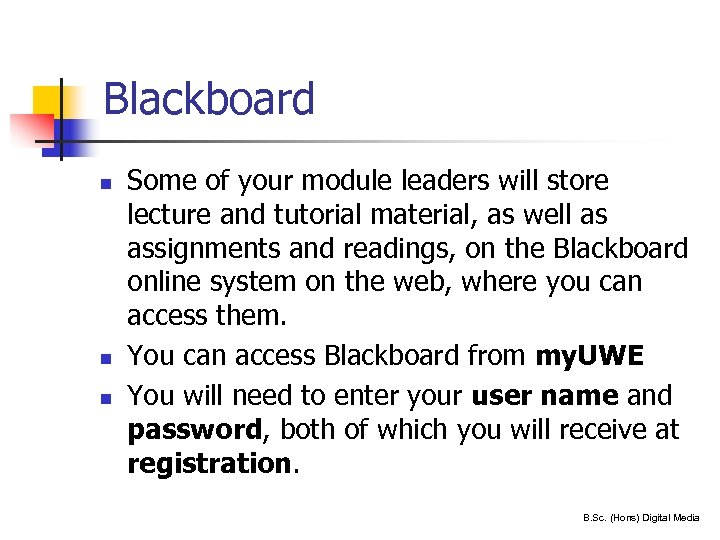 Blackboard n n n 15 Some of your module leaders will store lecture and
