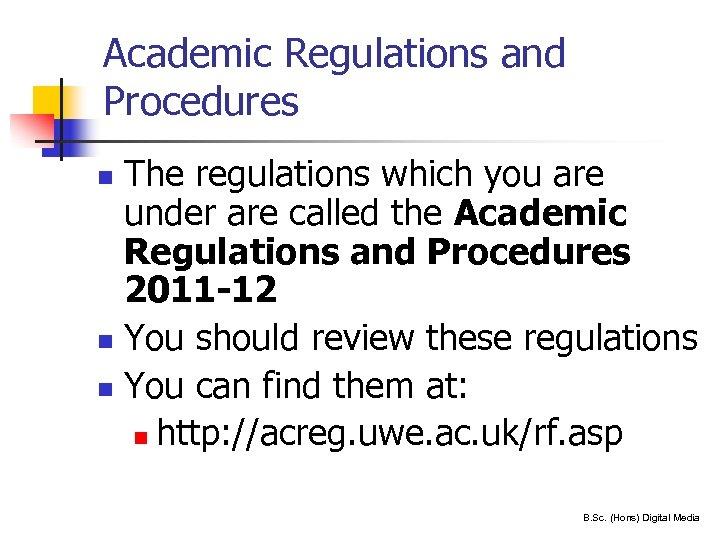 Academic Regulations and Procedures The regulations which you are under are called the Academic