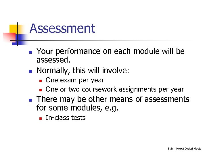 Assessment n n Your performance on each module will be assessed. Normally, this will