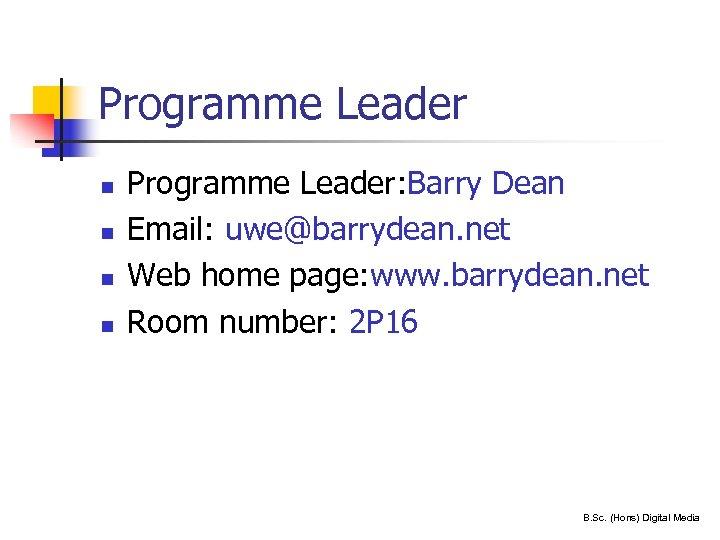 Programme Leader n n Programme Leader: Barry Dean Email: uwe@barrydean. net Web home page: