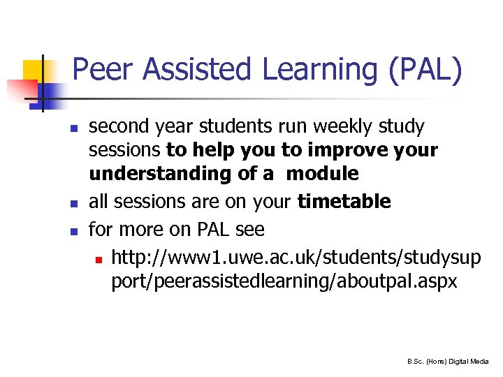 Peer Assisted Learning (PAL) n n n 24 second year students run weekly study