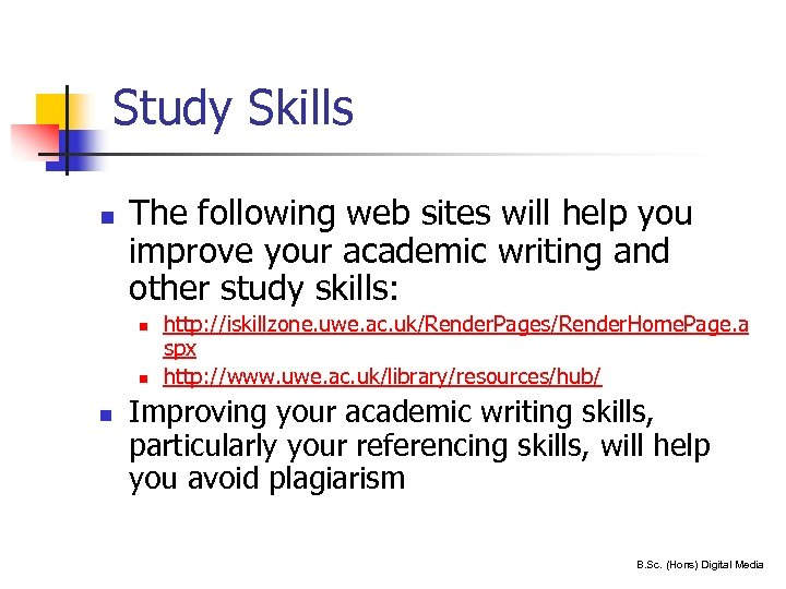 Study Skills n The following web sites will help you improve your academic writing