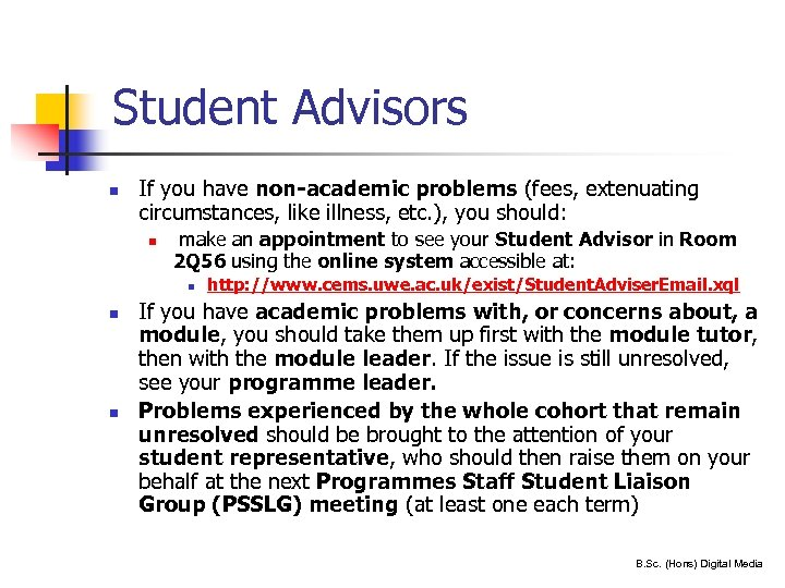 Student Advisors n If you have non-academic problems (fees, extenuating circumstances, like illness, etc.