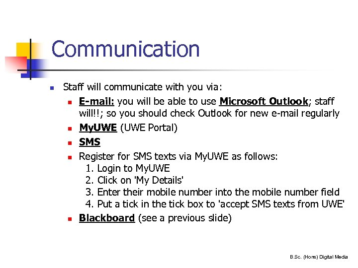 Communication n 29 Staff will communicate with you via: n E-mail: you will be