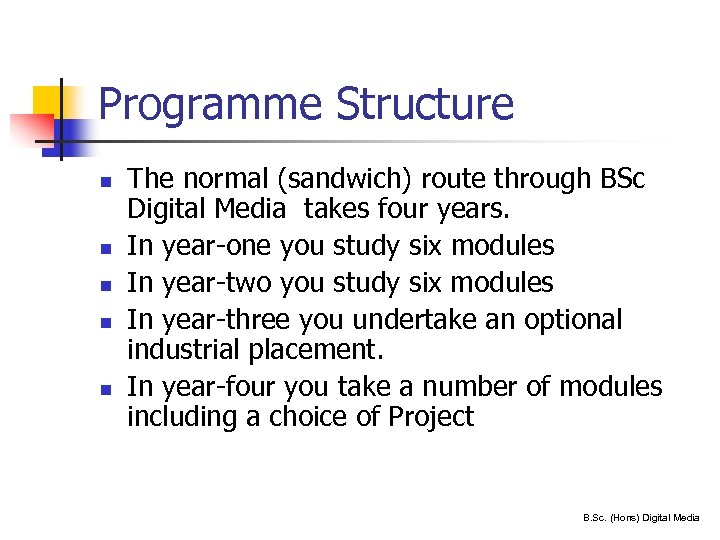 Programme Structure n n n The normal (sandwich) route through BSc Digital Media takes
