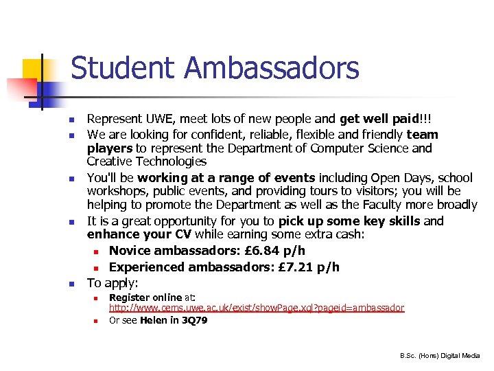 Student Ambassadors n n n Represent UWE, meet lots of new people and get