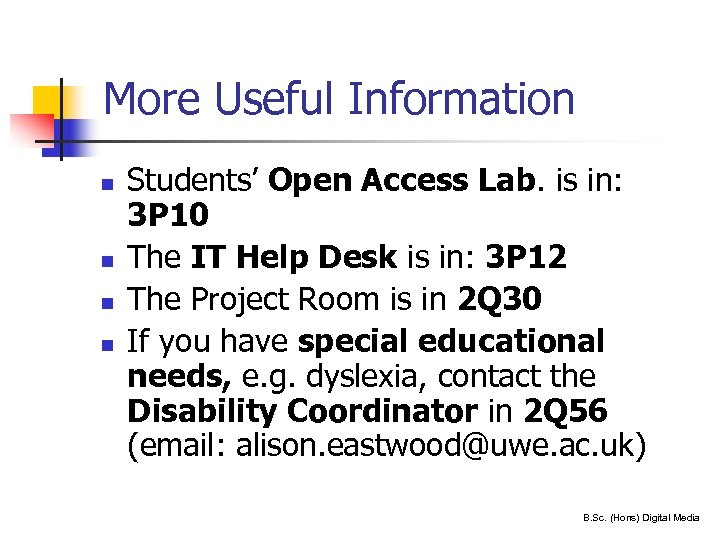 More Useful Information n n 34 Students' Open Access Lab. is in: 3 P