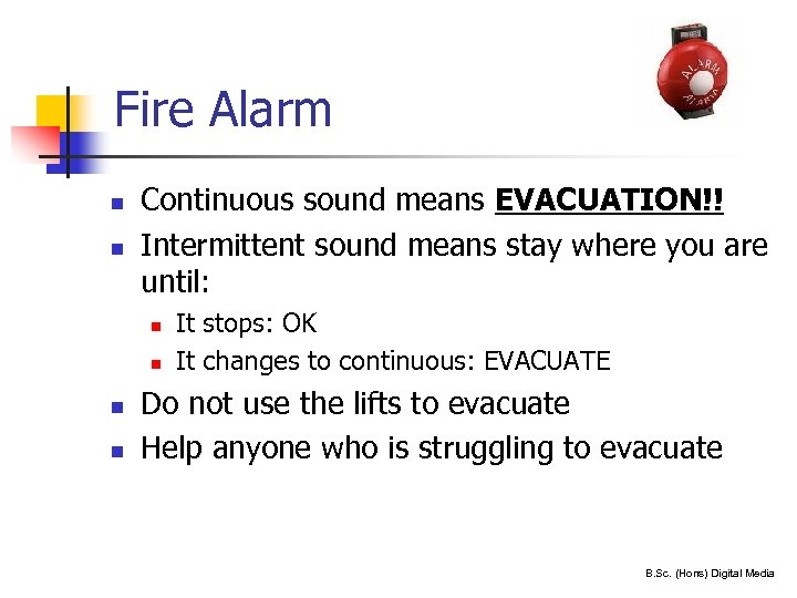 Fire Alarm n n Continuous sound means EVACUATION!! Intermittent sound means stay where you