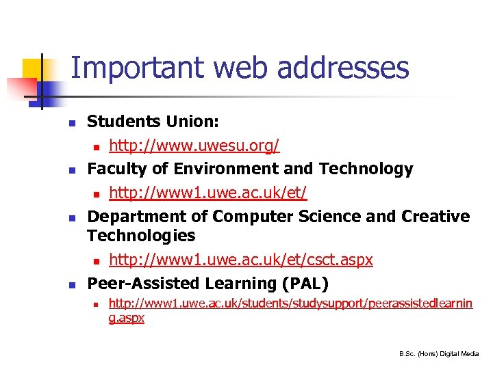 Important web addresses n n Students Union: n http: //www. uwesu. org/ Faculty of