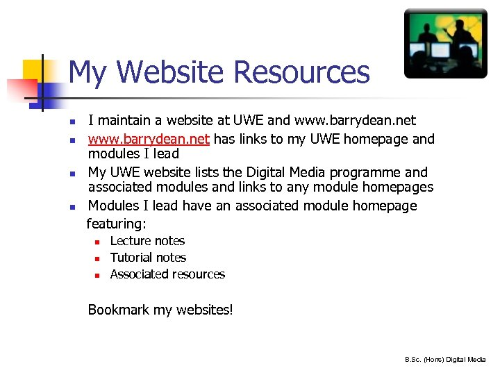 My Website Resources n n I maintain a website at UWE and www. barrydean.